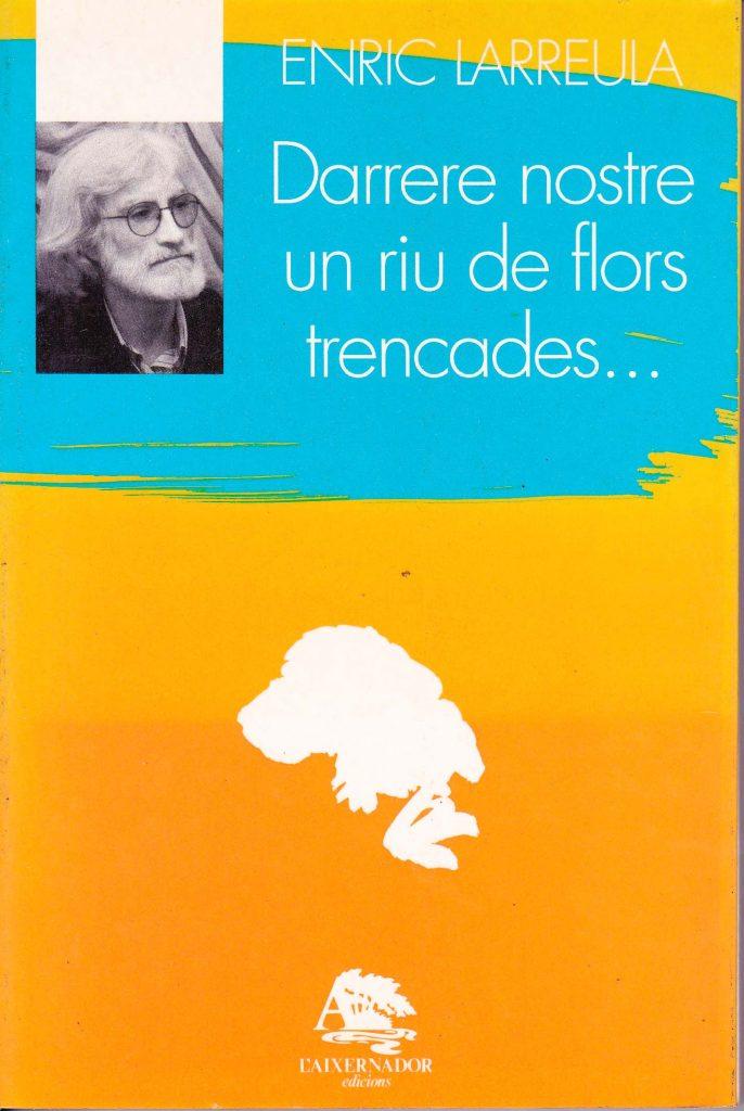 Enric_Larreula_llibre_Darrere_nostre_un_riu_de_flors_trecades